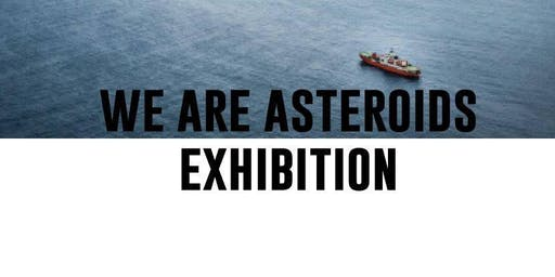 We are Asteroids Exhibition Launch