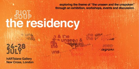 The Unseen & Unspoken Residency MAIN EVENT - Artist talks / Q&A / Conversation / Poetry / Storytelling / Open Mic - RIOT SOUP tickets