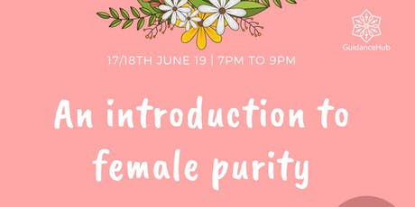 An introduction to Female Purity (Ladies Only) | (Mon & Tues 17,18th June 7pm - 9pm) tickets