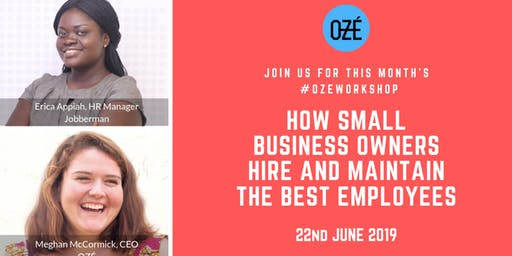 How Small Businesses Hire and Maintain the Best Employees