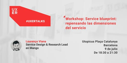 [Workshop] Service Blueprint: repensando las dimensiones del servicio