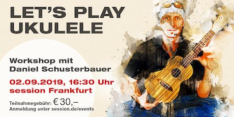 Let's Play Ukulele mit Daniel Schusterbauer Tickets