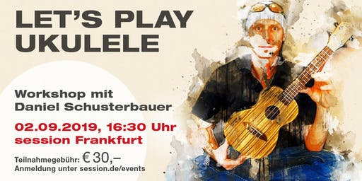 Let's Play Ukulele mit Daniel Schusterbauer