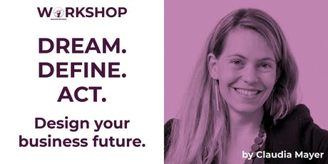 Dream. Define. Act. -  A Braenworks Academy workshop by Claudia Mayer tickets