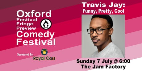 Travis Jay: Funny, Pretty, Cool at the Oxford Comedy Festival tickets