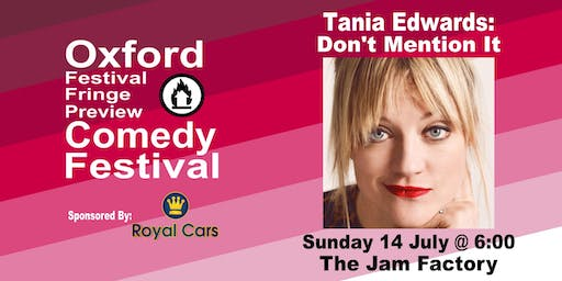 Tania Edwards: Don't Mention It at the Oxford Comedy Festival