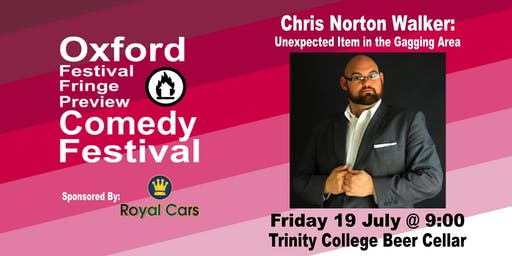 Chris Norton Walker: Unexpected Item in the Gagging Area at the Oxford Festival Fringe Preview Comedy Festival