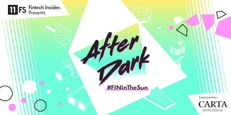 11:FS Fintech Insider Presents: After Dark #FINInTheSun tickets