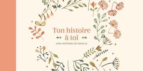 Lancement Ton histoire à toi - Une histoire de famille billets