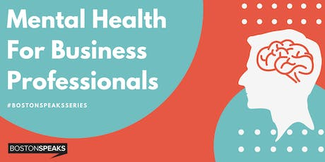 Mental Health for Business Professionals | BostonSpeaksSeries tickets