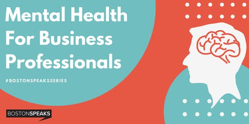 Mental Health for Business Professionals | BostonSpeaksSeries