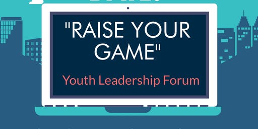 Raise Your Game : Youth Leadership Forum