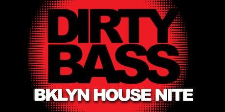 DIRTY BASS - A BKLYN HOUSE NIGHT - FREE W/RSVP tickets