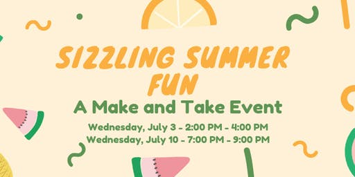 Sizzling Summer Fun - A Make and Take Event