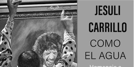 Jesuli Carrillo Como el agua (Homenaje a Camaron de la Isla) entradas