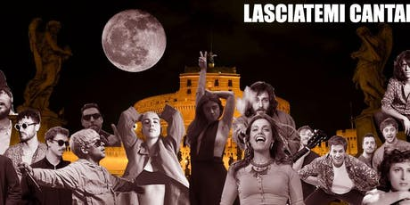 Lasciatemi Cantare ● L'ultima Luna biglietti