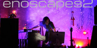 Enoscapes-2: a showcase of six multi-media ambient artists