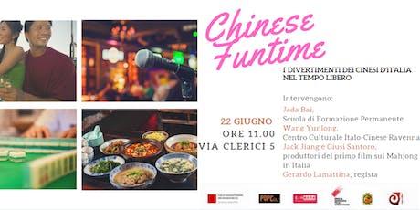 CHINESE FUNTIME | I divertimenti dei cinesi d'Italia nel tempo libero biglietti