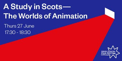 A Study in Scots: The Worlds of Animation