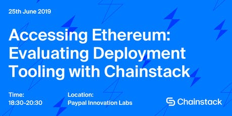 Accessing Ethereum: Evaluating Deployment Tooling with Chainstack tickets