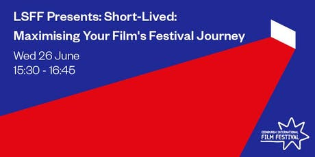 LSFF Presents: Short-Lived: Maximising Your Film's Festival Journey tickets