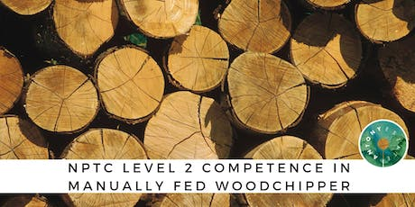 NPTC Level 2 Competence in Manually Fed Woodchipper tickets