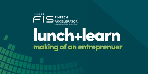 Lunch + Learn: Making of An Entrepreneur with #FISFintech Portfolio Companies