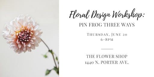 Floral Design Workshop: Pin Frog Three Ways