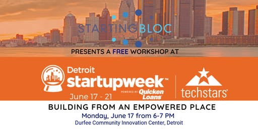 StartingBloc + Detroit Startup Week Workshop: Building From an Empowered Place