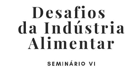 Desafios da Indústria Alimentar - Seminário VI bilhetes