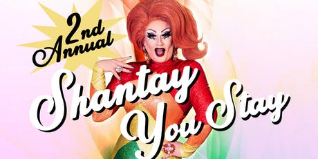 SHANTAY YOU STAY Drag Extravaganza - 2nd Annual tickets