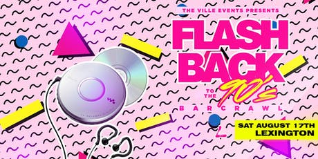 Flashback to the 90's Bar Crawl - Lexington August 17th tickets