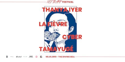 Hot Tramp Fest - Cyber// Tamayugé // La Fièvre // Thanya Iyer