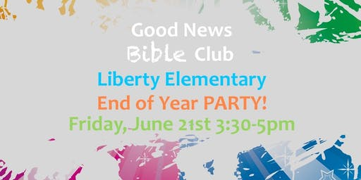 Good News Bible Club - End of Year Party! @ Liberty Elementary School--Friday, June 21st 3:30-5pm