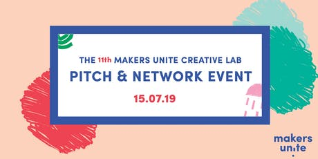 Pitch & Network Event - Makers Unite Creative Lab #11 tickets