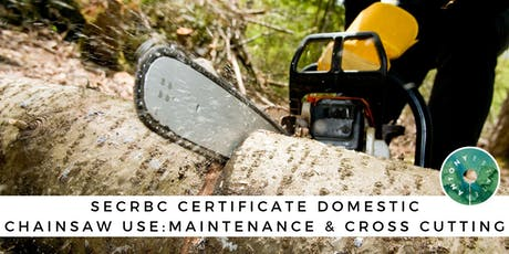 SECRBC Certificate Domestic Chainsaw Use: Maintenance & Cross Cutting tickets