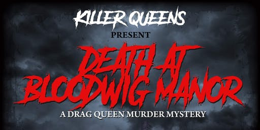 Killer Queens Present: Death At Bloodwig Manor