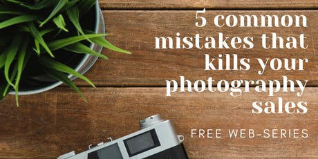 Behind The Lens web series: 5 common mistakes that kills your photography sales tickets