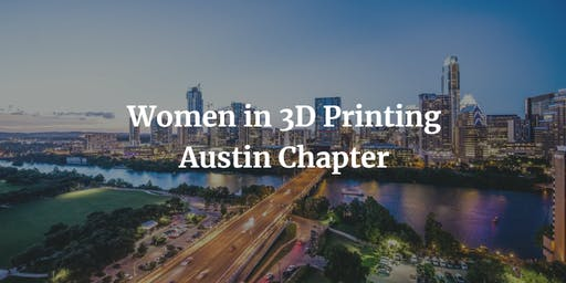 Women in 3D Printing Monthly Chapter- Austin