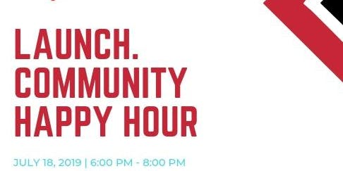 LAUNCH. Community Happy Hour [July]