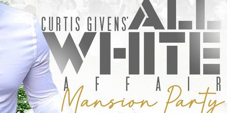 "Curtis Givens All White Affair ""Mansion Party"" 2019 tickets"