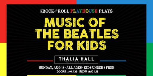 The Rock and Roll Playhouse presents: The Music of The Beatles for Kids @ Thalia Hall