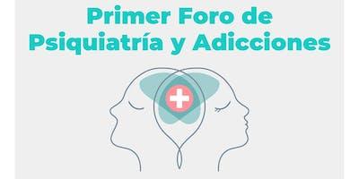 1er FORO DE PSIQUIATRÍA Y ADICCIONES