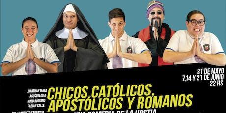 CHICOS CATÓLICOS, APOSTÓLICOS Y ROMANOS - (VIE 21 DE JUNIO) entradas