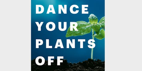 Dance Your Plants Off tickets