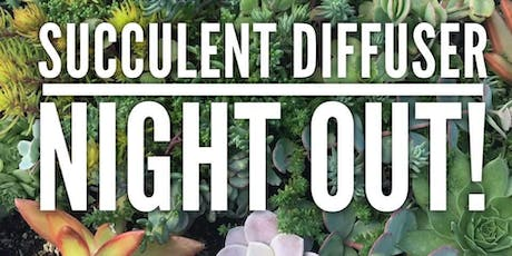 Succulent Diffuser Night Out tickets