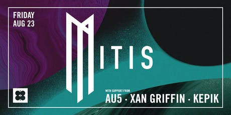 MitiS, Au5, Xan Griffin & Kepik at MEZZANINE tickets