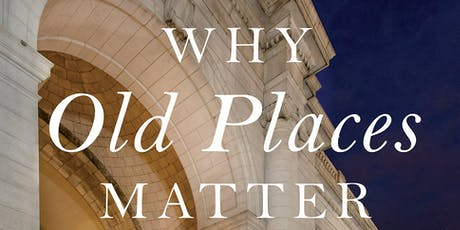 Why Old Places Matter tickets