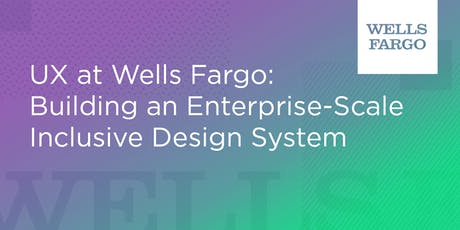 UX at Wells Fargo: Building an Enterprise-Scale Inclusive Design System tickets