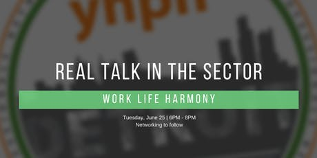 Real Talk in the Sector: Work/Life Harmony tickets